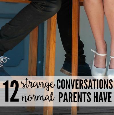 12 Strange Conversations Normal Parents Have  2
