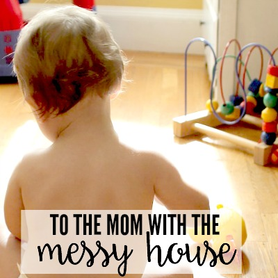 To The Mom With The Messy House 2