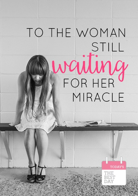 To The Woman Still Waiting For Her Miracle Todays The Best Day