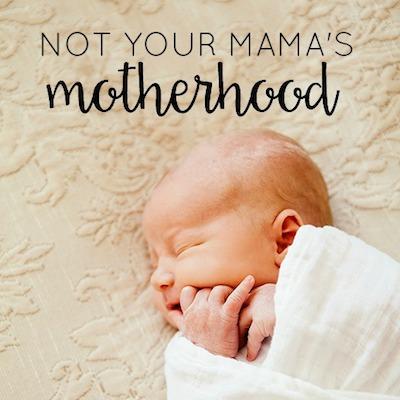 not-your-mamas-motherhood