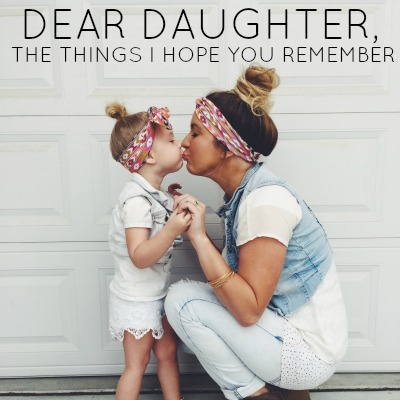 Dear Daughter, The Things I Hope You Remember