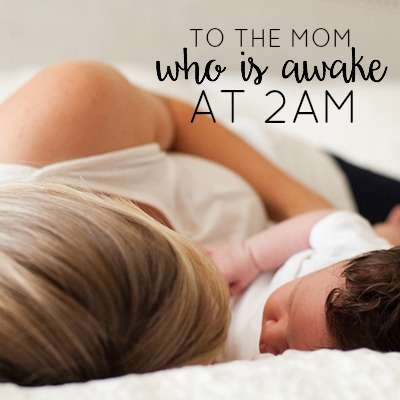 to-the-mom-who-is-awake-at-2am-2