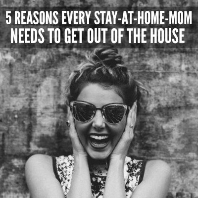 Every Stay At Home Mom Needs To Get Out Of The House 2