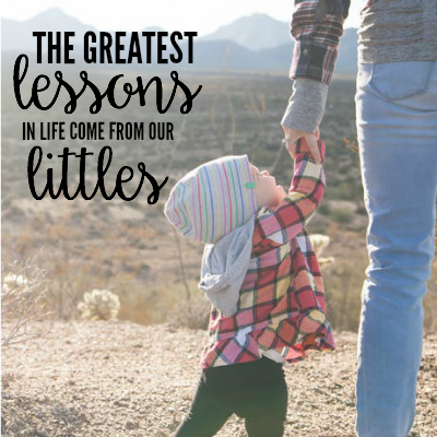 The Greatest Lessons in Life Come From Our Littles 2
