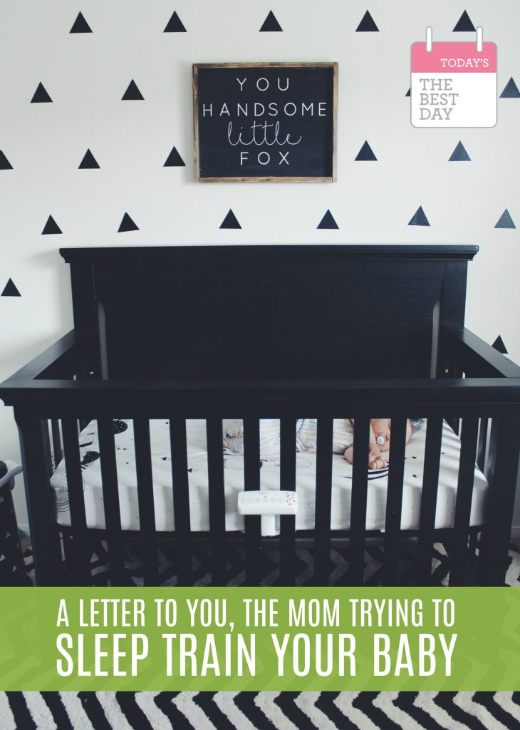 A LETTER TO THE MOM TRYING TO SLEEP TRAIN YOUR BABY!